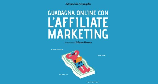 Guadagna online con l'Affiliate Marketing, Adriano De Arcangelis